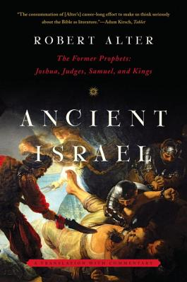 Ancient Israel: The Former Prophets: Joshua, Judges, Samuel, and Kings Cover Image