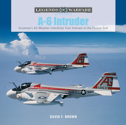 A-6 Intruder: Grumman's All-Weather Interdictor from Vietnam to the Persian Gulf (Legends of Warfare: Aviation #46) Cover Image