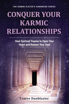 Conquer Your Karmic Relationships: Heal Spiritual Trauma to Open Your Heart & Restore Your Soul: Heal Spiritual Trauma to Open Your Heart & Restore Yo (Demon Slayer's Handbook) Cover Image