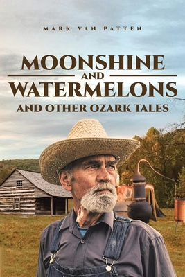Moonshine and Watermelons: and Other Ozark Tales Cover Image