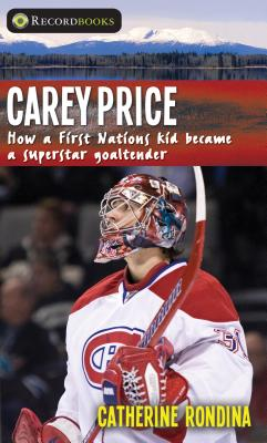 Carey Price: How a First Nations Kid Became a Superstar Goaltender (Lorimer Recordbooks) Cover Image