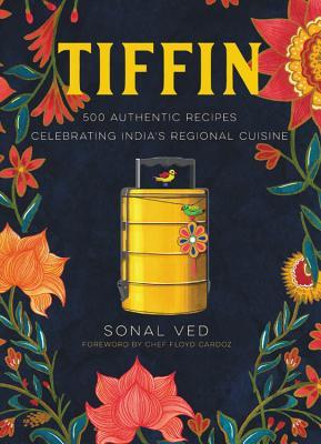 Tiffin: 500 Authentic Recipes Celebrating India's Regional Cuisine Cover Image