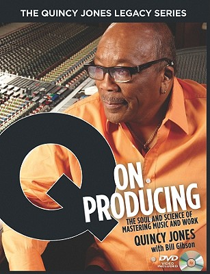 The Quincy Jones Legacy Series: Q on Producing: The Soul and Science of Mastering Music and Work Cover Image