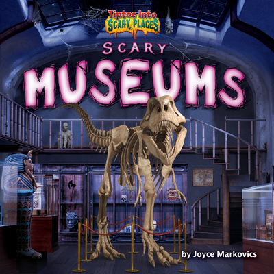 Scary Museums (Tiptoe Into Scary Places) Cover Image