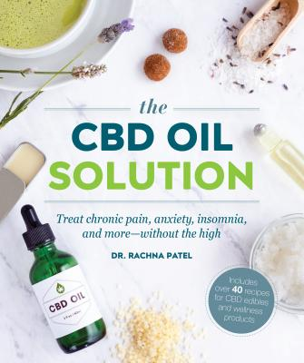 The CBD Oil Solution: Treat Chronic Pain, Anxiety, Insomnia, and More-without the High Cover Image