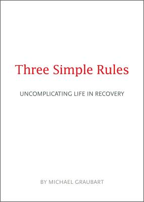Three Simple Rules: Uncomplicating Life in Recovery Cover Image