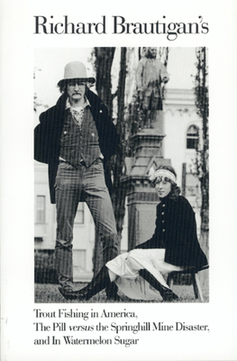 Richard Brautigan's Trout Fishing in America, the Pill Versus the Springhill Mine Disaster, and in Watermelon Sugar Cover Image