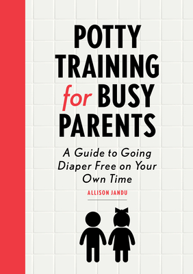 Potty Training for Busy Parents: A Guide to Going Diaper Free on Your Own Time Cover Image