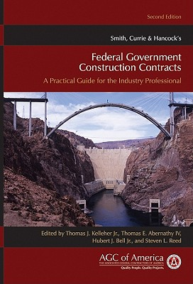 Smith, Currie & Hancock's Federal Government Construction Contracts: A Practical Guide for the Industry Professional Cover Image