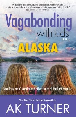 Vagabonding with Kids: Alaska: Sea Lions Aren't Cuddly and Other Truths of the Last Frontier Cover Image