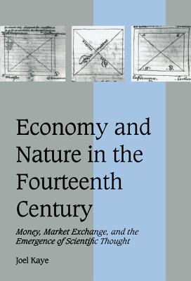 Economy and Nature in the Fourteenth Century: Money, Market Exchange, and the Emergence of Scientific Thought (Cambridge Studies in Medieval Life and Thought: Fourth #35) Cover Image