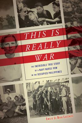 This Is Really War: The Incredible True Story of a Navy Nurse POW in the Occupied Philippines Cover Image