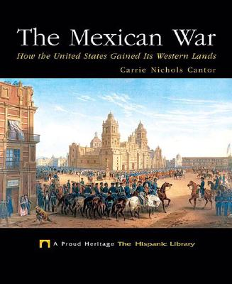 The Mexican War: How the United States Gained Its Western Lands (Proud Heritage: The Hispanic Library) Cover Image