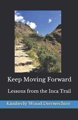 Keep Moving Forward: Lessons from the Inca Trail Cover Image
