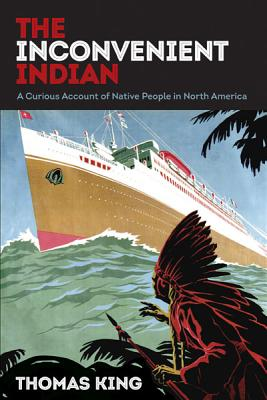 The Inconvenient Indian: A Curious Account of Native People in North America Cover Image