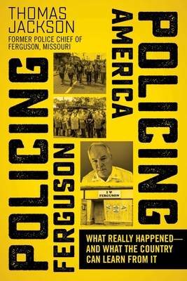 Policing Ferguson, Policing America: What Really Happened--And What the Country Can Learn from It Cover Image