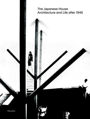 The Japanese House: Architecture and Life after 1945 Cover Image