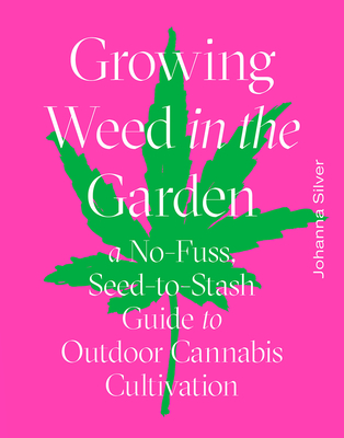 Growing Weed in the Garden: A No-Fuss Seed-to-Stash Guide to Outdoor Cannabis Cover Image