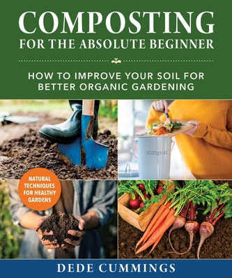 Composting for the Absolute Beginner: How to Improve Your Soil for Better Organic Gardening Cover Image