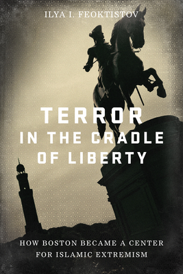 Terror in the Cradle of Liberty: How Boston Became a Center for Islamic Extremism Cover Image