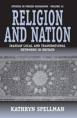 Religion and Nation: Iranian Local and Transnational Networks in Britain (Forced Migration #15) Cover Image