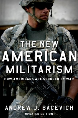 The New American Militarism: How Americans Are Seduced by War (Updated) Cover Image