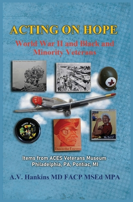 Acting On Hope: World War II Black and Minority Veterans: Items From ACES Veterans Museum Cover Image