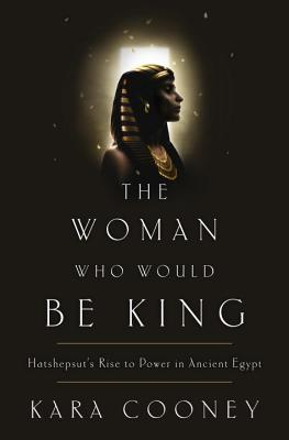 The Woman Who Would Be King: Hatshepsut's Rise to Power in Ancient Egypt Cover Image