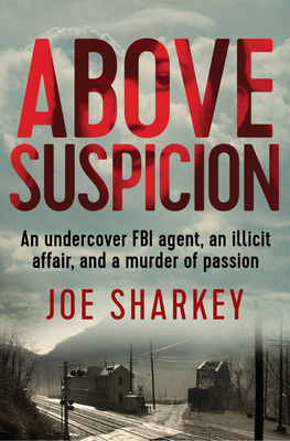 Above Suspicion: An Undercover FBI Agent, an Illicit Affair, and a Murder of Passion Cover Image