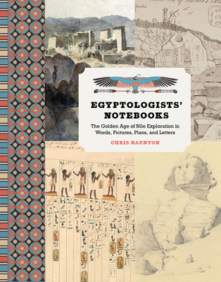 Egyptologists' Notebooks: The Golden Age of Nile Exploration in Words, Pictures, Plans, and Letters Cover Image
