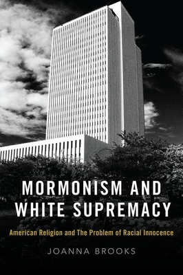 Mormonism and White Supremacy: American Religion and the Problem of Racial Innocence Cover Image