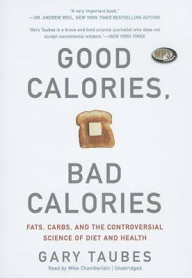 Good Calories, Bad Calories: Fats, Carbs, and the Controversial Science of Diet and Health Cover Image