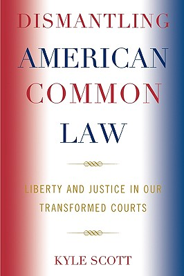 Dismantling American Common Law: Liberty and Justice in Our Transformed Courts Cover Image