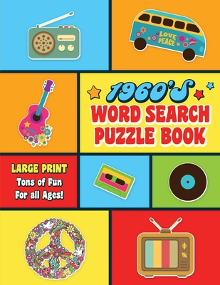 1960's Word Search Puzzle Book: Large Print Word Search Books for Seniors, Adults, and Teens. 101 Easy, Enjoyable, Fun Puzzles! Cover Image