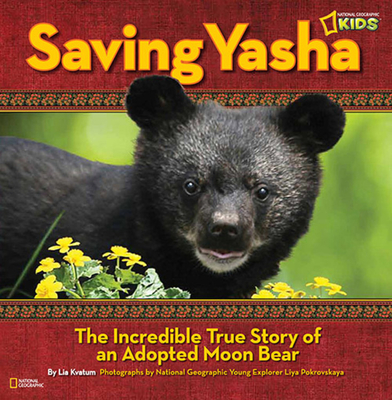 Saving Yasha: The Incredible True Story of an Adopted Moon Bear Cover Image