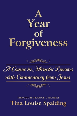 A Year of Forgiveness: A Course in Miracles Lessons with Commentary from Jesus Cover Image