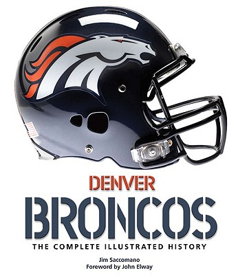 Denver Broncos: The Complete Illustrated History Cover Image