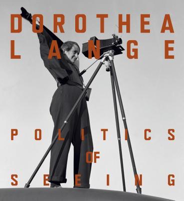 Dorothea Lange: Politics of Seeing Cover Image