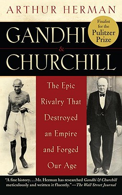 Gandhi & Churchill: The Epic Rivalry That Destroyed an Empire and Forged Our Age Cover Image
