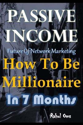 Passive Income How To Be Millionaire In 7 Months: Business idea for multilevel marketing Residual income Without Investment how to make money to get r Cover Image