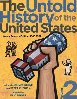 The Untold History of the United States: Young Readers Edition, 1945-1962, Vol. 2 by Oliver Stone and Peter Kuznick