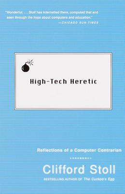 High-Tech Heretic: Reflections of a Computer Contrarian Cover Image