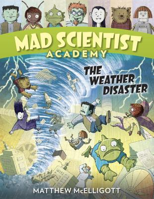 Mad Scientists Academy: The Weather Disaster by Matthew McElligott