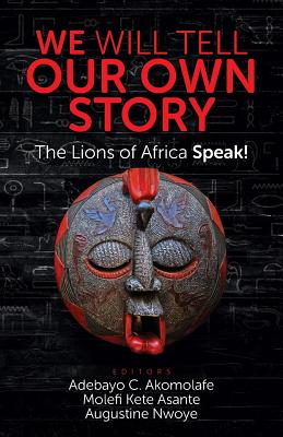 We Will Tell Our Own Story!: The Lions of Africa Speak! Cover Image