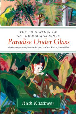 Paradise Under Glass: The Education of an Indoor Gardener Cover Image