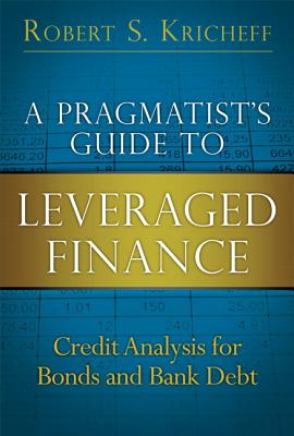 A Pragmatist's Guide to Leveraged Finance: Credit Analysis for Bonds and Bank Debt (Paperback) (Applied Corporate Finance) Cover Image