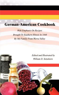 German-American Cookbook: With Emphasis On Recipes Brought To Southern Illinois In 1848 By My Family From Werra Valley Cover Image