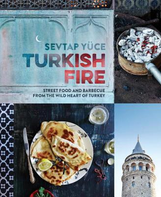 Turkish Fire: Street Food and Barbecue from the Wild Heart of Turkey Cover Image