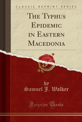The Typhus Epidemic in Eastern Macedonia (Classic Reprint) Cover Image