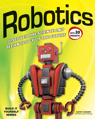Robotics: Discover the Science and Technology of the Future with 20 Projects (Build It Yourself) Cover Image